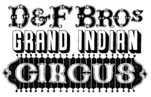 "Introducing – ""D&F Bros Grand Indian Circus"""